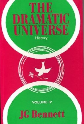 THE DRAMATIC UNIVERSE, VOLUME IV:; HISTORY. J. G. Bennett