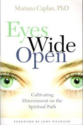 EYES WIDE OPEN:; Cultivating Discernment on the Spiritual Path. Mariana Caplan.