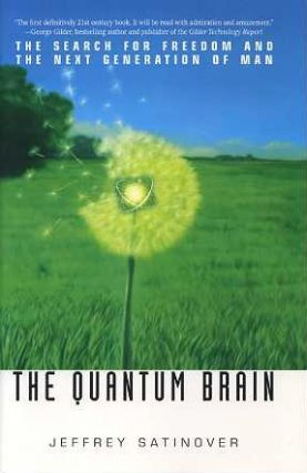 THE QUANTUM BRAIN:; The Search for Freedon and the Next generation of Man. Jeffrey Satinover.