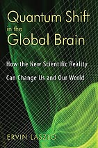 QUANTUM SHIFT IN THE GLOBAL BRAIN:; How the new Scientific Reality Can Change Us and Our World. Arvin Laszlo.