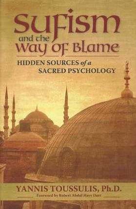 SUFISM AND THE WAY OF BLAME; Hidden Sources of a Sacred Psychology. Yannis Toussulis.