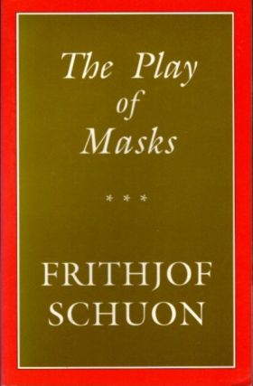 THE PLAY OF MASKS. Frithjof Schuon.