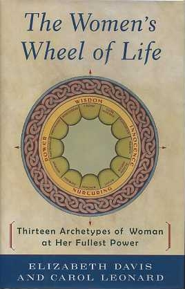THE WOMEN'S WHEEL OF LIFE:; Thirteen Archetypes of Woman at Her Fullest Power. Elizabeth Davis,...