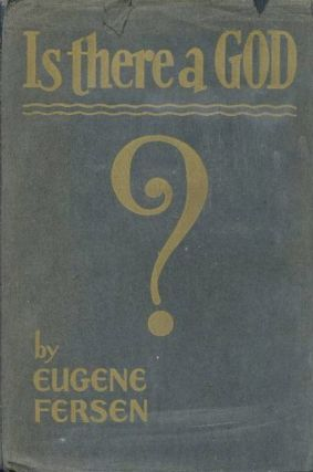 IS THERE A GOD? Eugene Fersen.