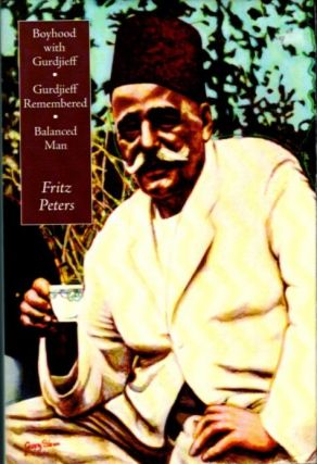 BOYHOOD WITH GURDJIEFF, GURDJIEFF REMEMBERED, BALANCED MAN. Fritz Peters.