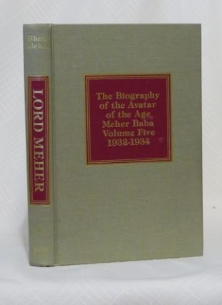 LORD MEHER: THE BIOGRAPHY OF THE AVATAR OF THE AGE MEHER BABA: VOLUME FIVE 1932-1934. Bhau Kalchuri