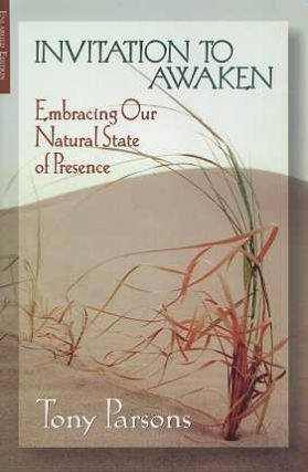 INVITATION TO AWAKEN; Embracing Our Natural State of Presence. Tony Parsons.