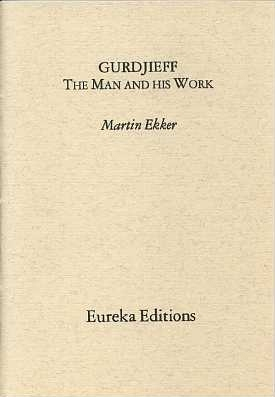 GURDJIEFF: THE MAN AND HIS WORK. Martin Ekker.