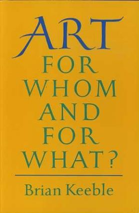 ART: FOR WHOM AND FOR WHAT? Brian Keeble