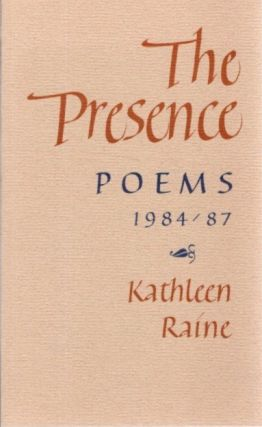 THE PRESENCE:; Poems 1984 / 87. Kathleen Raine
