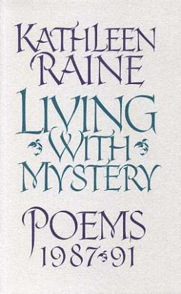 LIVING WITH MYSTERY:; Poems 1987 / 92. Kathleen Raine.