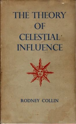 THE THEORY OF CELESTIAL INFLUENCE: MAN, THE UNIVERSE, AND COSMIC MYSTERY. Rodney Collin