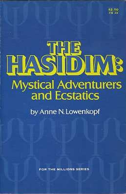 THE HASIDIM: MYSTICAL ADVENTURES AND ECSTATICS. Anne N. Lowenkopf.