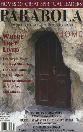 HOME: PARABOLA, VOL. 31, NO. 4, WINTER 2006. William Segal, Thich Nhat Hanh, Tracy Cochran, Huston Smith, Seyyed Hossein Nasr, Christopher Bamford, Joyce Kornblatt, Jeff Zaleski.