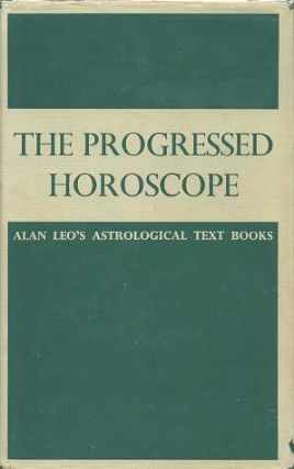 THE PROGRESSED HOROSCOPE. Alan Leo.