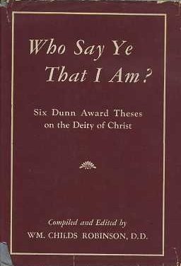 WHO SAY YE THAT I AM?:; Six Dunn Award Thesis on the Deity of Christ. Wm. Childs Robinson.