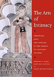 THE ARTS OF INTIMACY; Christians, Jews, and Muslims in the Making of Castilian Culture. Jerrilynn D. Dodds, Maria Rosa Menocal, Abigail Krasner Balbale.