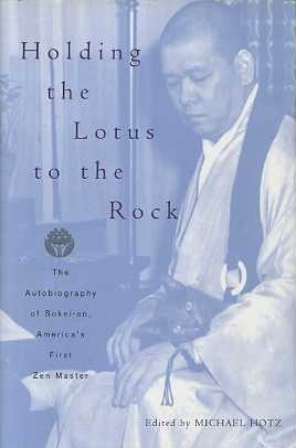 HOLDING THE LOTUS TO THE ROCK:; The Autobiography of Sokai-an, America's First Zen master....