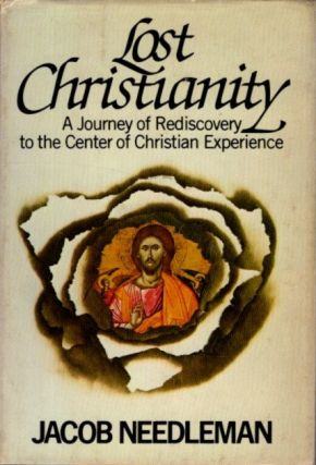 LOST CHRISTIANITY: A JOURNEY OF REDISCOVERY. Jacob Needleman