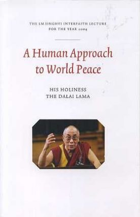 A HUMAN APPROACH TO WORLD PEACE. Tenzin Gyatso Dalai Lama.