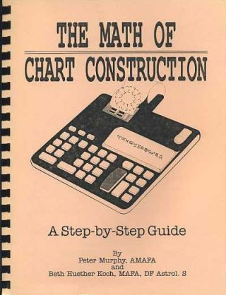 THE MATH OF CHART CONSTRUCTION:; A Step-by-Step Guide. Peter Murphy, Beth Huether Koch.
