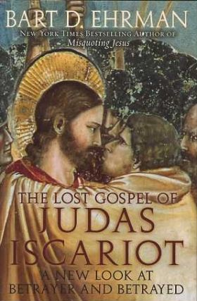 THE LOST GOSPEL OF JUDAS ISCARIOT: A NEW LOOK AT BETRAYER AND BETRAYED. Bart D. Ehrman.