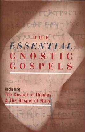 THE ESSENTIAL GNOSTIC GOSPELS:; Including The Gospels of Thomas & The Gospel of Mary. Alan Jacobs.