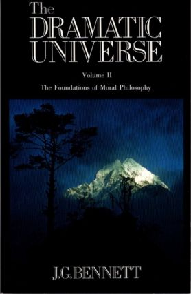 THE DRAMATIC UNIVERSE, VOLUME II: THE FOUNDATIONS OF MORAL PHILOSOPHY. J. G. Bennett
