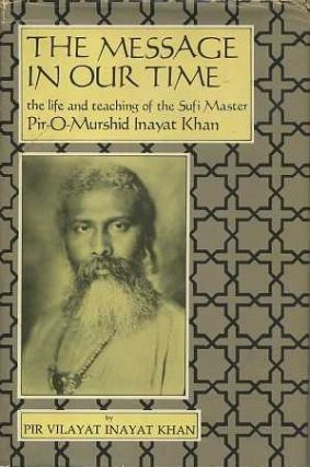 THE MESSAGE IN OUR TIME:; The Life and Teaching of the Sufi Master Pir-O-Murshid Inayat Khan. Pir Vilayat Inayat Khan.