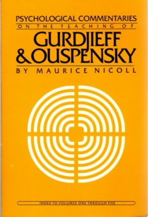 PSYCHOLOGICAL COMMENTARIES ON THE TEACHINGS OF GURDJIEFF & OUSPENSKY: INDEX. Maurice Nicoll.