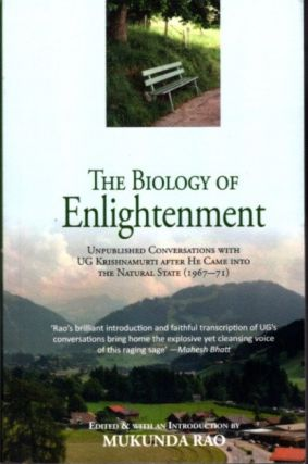 THE BIOLOGY OF ENLIGHTENMENT; Unpublished conversations of U.G. Krishnamurti after he Came into...