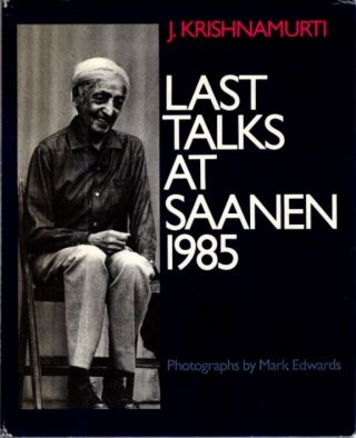 LAST TALKS AT SAANEN 1985. J. Krishnamurti.