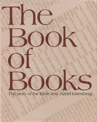 THE BOOK OF THE BOOKS: THE STORY OF THE BIBLE TEXT. Azriel Eisenberg