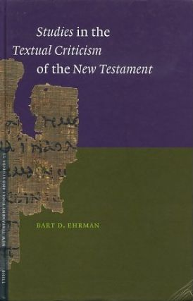STUDIES IN THE TEXTUAL CRITICISM OF THE NEW TESTAMENT. Bart D. Ehrman.