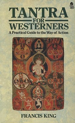 TANTRA FOR WESTERNERS: A PRACTICAL GUIDE TO THE WAY OF ACTION. Francis King.