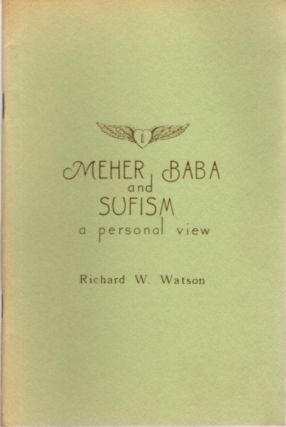 MEHER BABA AND SUFISM; A Personal View. Richard W. Watson.