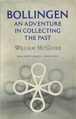 BOLLINGEN: AN ADVENTURE IN COLLECTING THE PAST. William McGuire