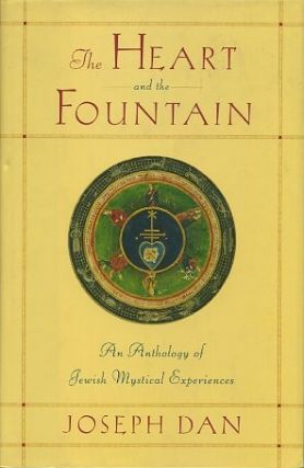 THE HEART OF THE FOUNTAIN: AN ANTHOLOGY OF JEWISH MYSTICAL EXPERIENCES. Joseph Dan.