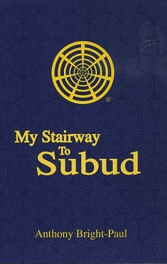 MY STAIRWAY TO SUBUD. Anthony Bright-Paul
