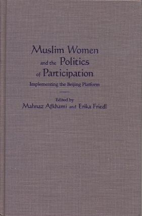 MUSLIM WOMEN AND THE POLITICS OF PARTICIPATION; Implementing the Beijing Platform. Mahnaz...