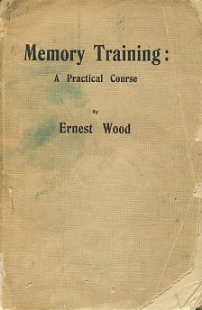 MEMORY TRAINING: A PRACTICAL COURSE. Ernest Wood.