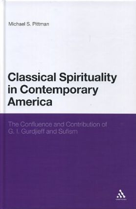 CLASSICAL SPIRITUALITY IN CONTEMPORARY AMERICA; The Confluence and Contribution of G.I. Gurdjieff...