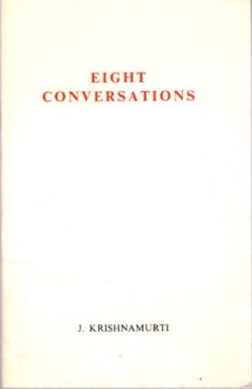 EIGHT CONVERSATIONS. J. Krishnamurti