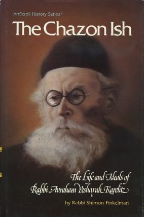 THE SHAZON ISH; The Life and Ideas of Rabbi Avraham Yeshayah Karelitz. Shimon Finkelman.