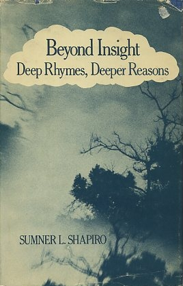 BEYOND INSIGHT; Deep Rhymes, Deeper Reasons. Sumner L. Shapiro.