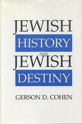 JEWISH HISTORY AND JEWISH DESTINY. Gerson D. Cohen