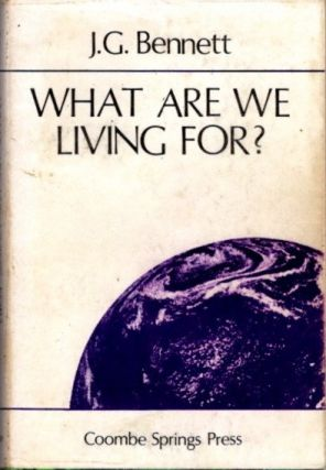 WHAT ARE WE LIVING FOR? J. G. Bennett