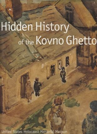 HIDDEN HISTORY OF THE KOVNO GHETTO. Dennis B. Klein.