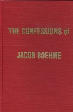 THE CONFESSIONS OF JACOB BOEHME. Jacob Boehme