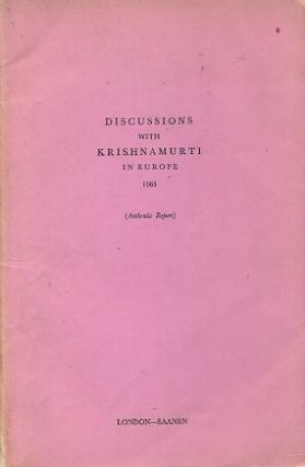 DISCUSSIONS WITH KRISHNAMURTI IN EUROPE 1965; (Authentic Report). J. Krishnamurti.